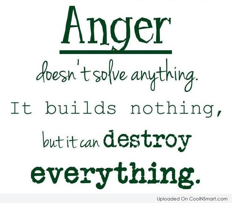 anger-doesnt-solve-anthing-it-builds-nothing-but-it-can-destroy-everything